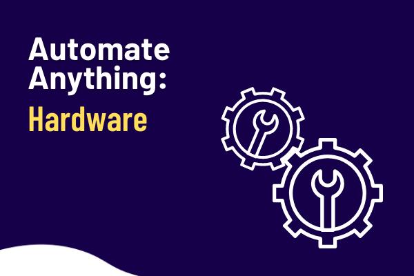 Automate anything hardware